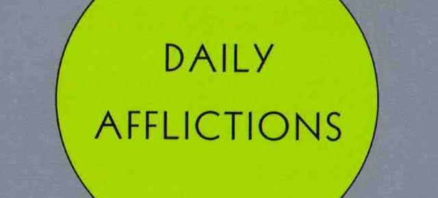 DAILY AFFLICTIONS: The Agony of Being Connected to Everything in the Universe
